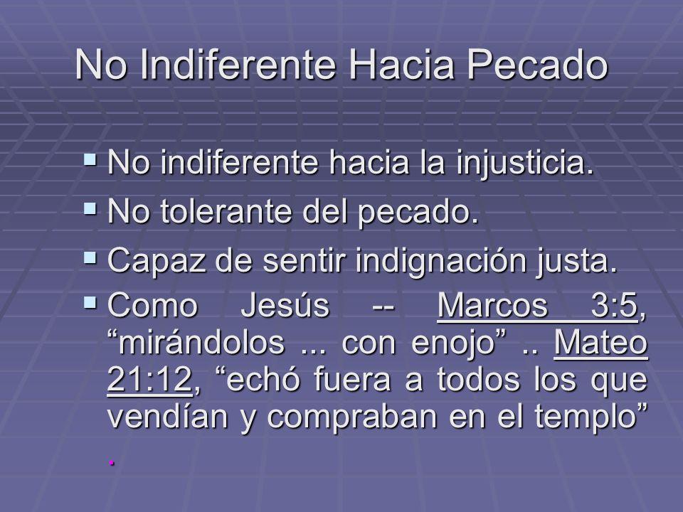 No Indiferente Hacia Pecado No indiferente hacia la injusticia.