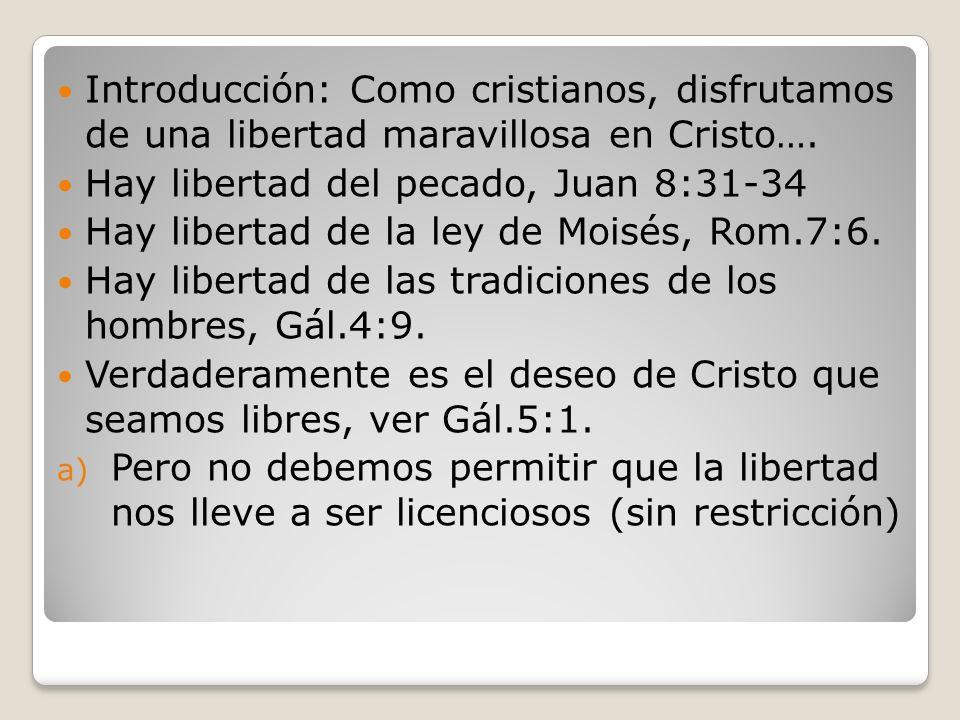 Introducción: Como cristianos, disfrutamos de una libertad maravillosa en Cristo…. Hay libertad del pecado, Juan 8:31-34 Hay libertad de la ley de Moi