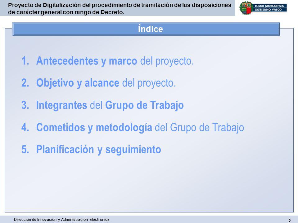 2 Proyecto de Digitalización del procedimiento de tramitación de las disposiciones de carácter general con rango de Decreto. Índice 1. Antecedentes y