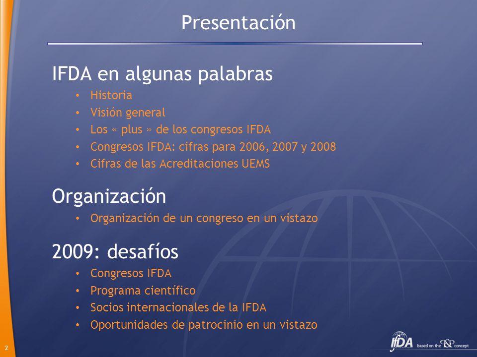 2 Presentación IFDA en algunas palabras Historia Visión general Los « plus » de los congresos IFDA Congresos IFDA: cifras para 2006, 2007 y 2008 Cifra