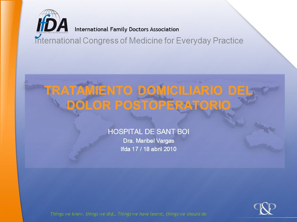 Things we knew, things we did… Things we have learnt, things we should do TRATAMIENTO DOMICILIARIO DEL DOLOR POSTOPERATORIO HOSPITAL DE SANT BOI Dra.