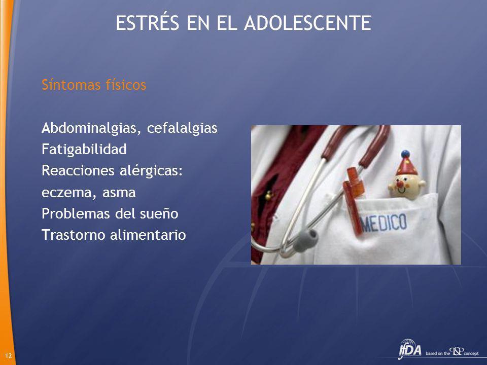 12 ESTRÉS EN EL ADOLESCENTE Síntomas físicos Abdominalgias, cefalalgias Fatigabilidad Reacciones alérgicas: eczema, asma Problemas del sueño Trastorno