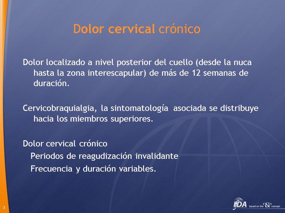 3 Dolor cervical crónico Dolor localizado a nivel posterior del cuello (desde la nuca hasta la zona interescapular) de más de 12 semanas de duración.