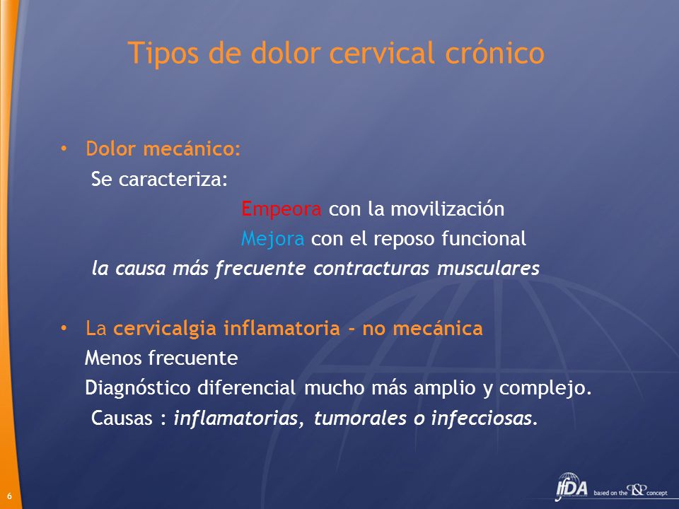 6 Tipos de dolor cervical crónico Dolor mecánico: Se caracteriza: Empeora con la movilización Mejora con el reposo funcional la causa más frecuente co