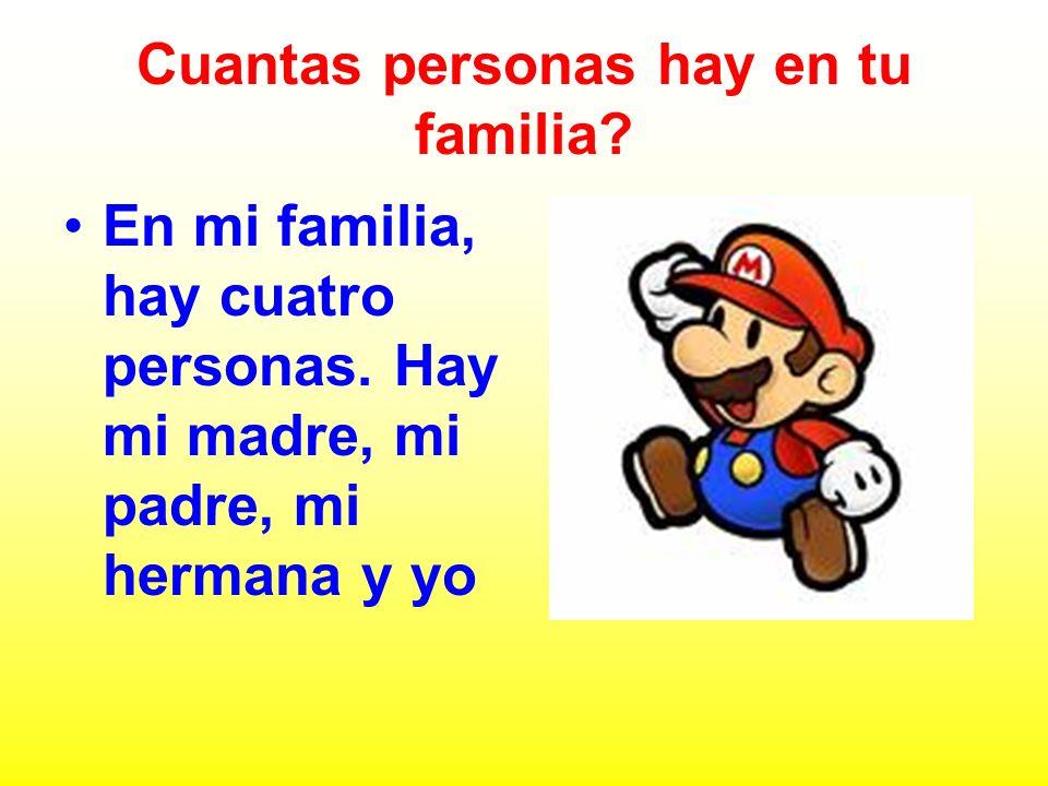 Cuantas personas hay en tu familia? En mi familia, hay cuatro personas. Hay mi madre, mi padre, mi hermana y yo