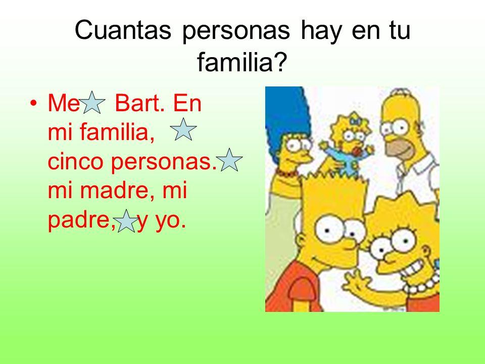 Cuantas personas hay en tu familia? Me Bart. En mi familia, cinco personas. mi madre, mi padre, y yo.