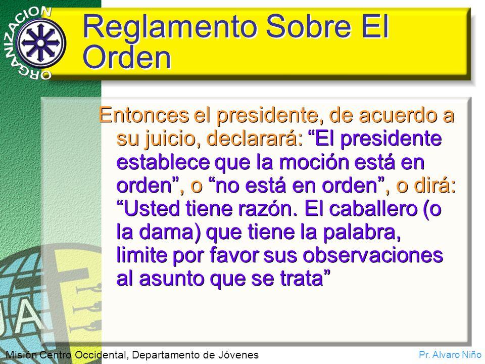 Pr. Alvaro Niño Misión Centro Occidental, Departamento de Jóvenes Reglamento Sobre El Orden Entonces el presidente, de acuerdo a su juicio, declarará: