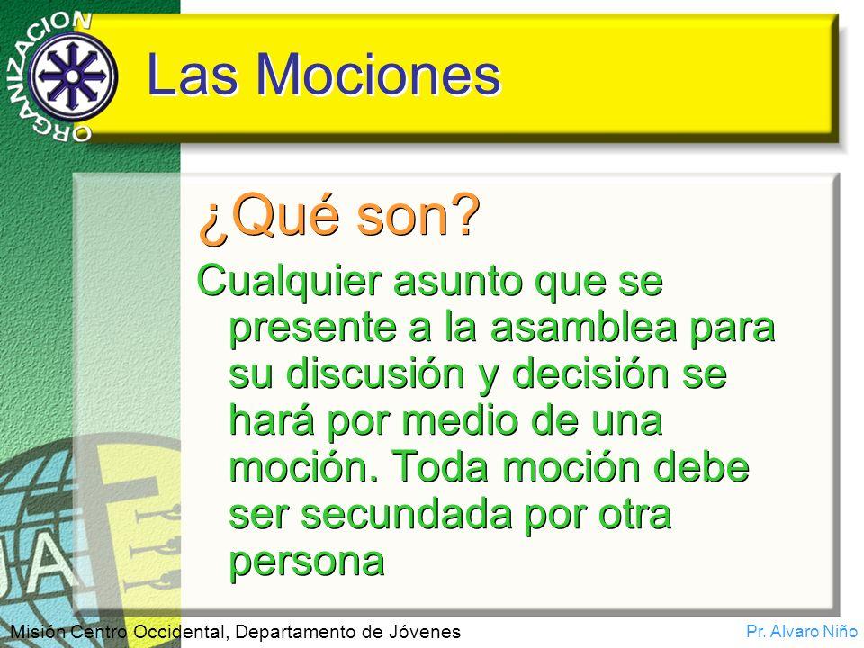 Pr. Alvaro Niño Misión Centro Occidental, Departamento de Jóvenes Las Mociones ¿Qué son? Cualquier asunto que se presente a la asamblea para su discus