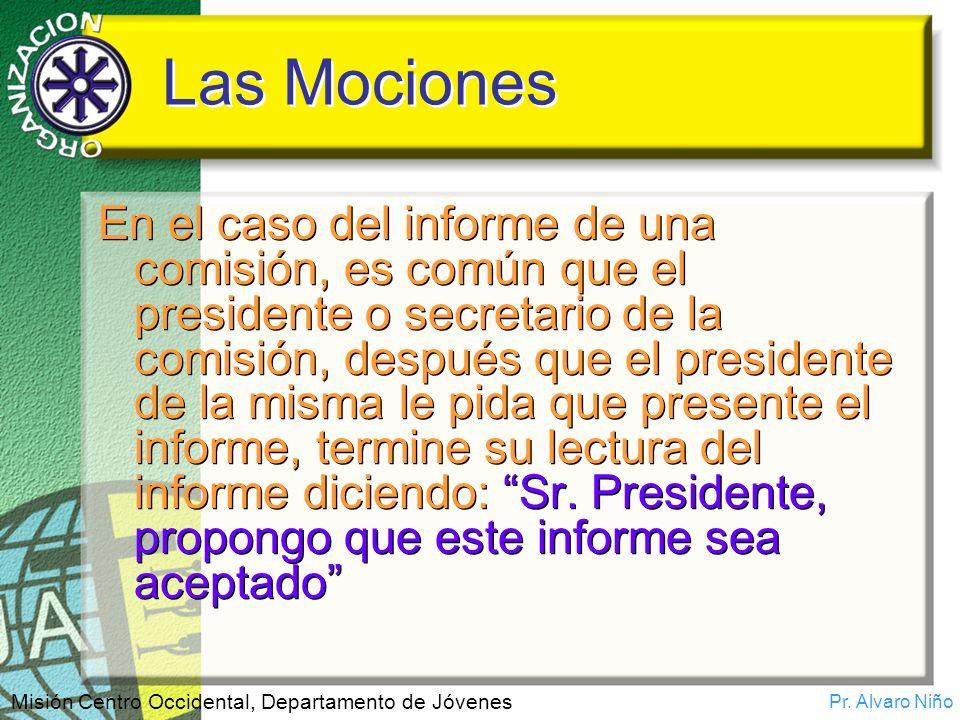 Pr. Alvaro Niño Misión Centro Occidental, Departamento de Jóvenes Las Mociones En el caso del informe de una comisión, es común que el presidente o se