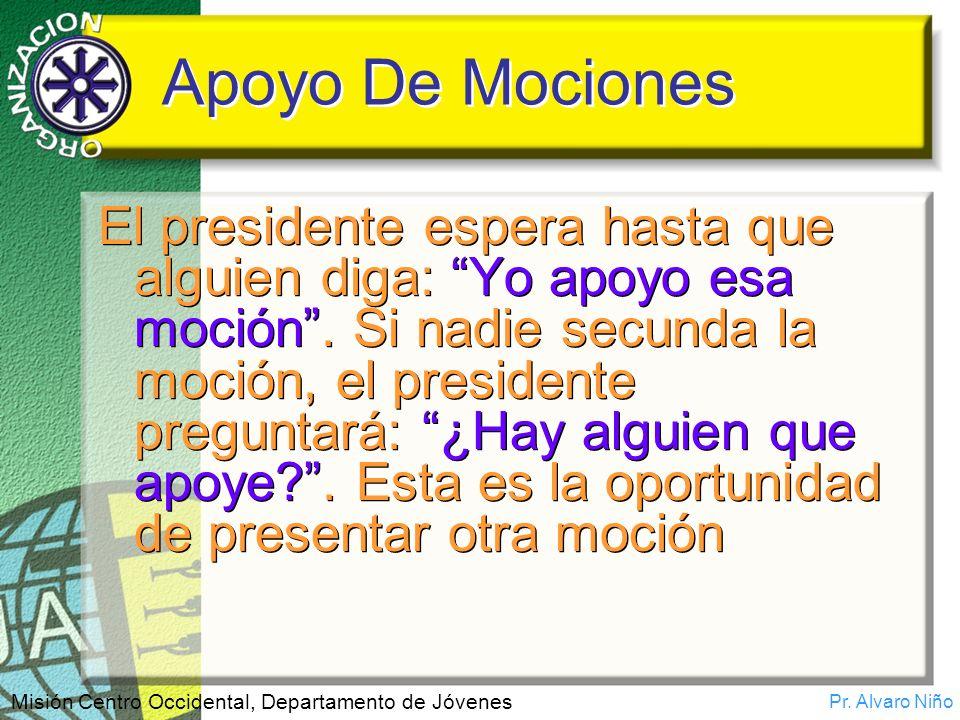 Pr. Alvaro Niño Misión Centro Occidental, Departamento de Jóvenes Apoyo De Mociones El presidente espera hasta que alguien diga: Yo apoyo esa moción.