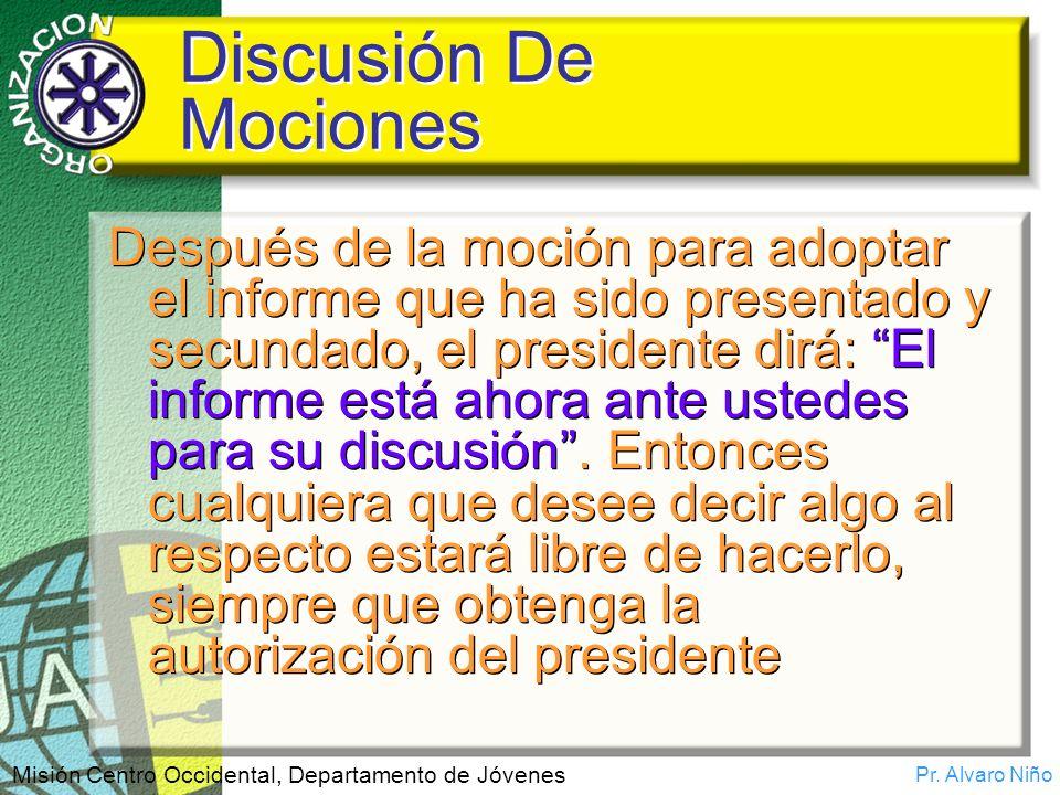Pr. Alvaro Niño Misión Centro Occidental, Departamento de Jóvenes Discusión De Mociones Después de la moción para adoptar el informe que ha sido prese