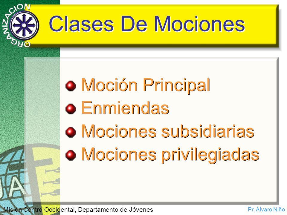 Pr. Alvaro Niño Misión Centro Occidental, Departamento de Jóvenes Clases De Mociones Moción Principal Enmiendas Mociones subsidiarias Mociones privile