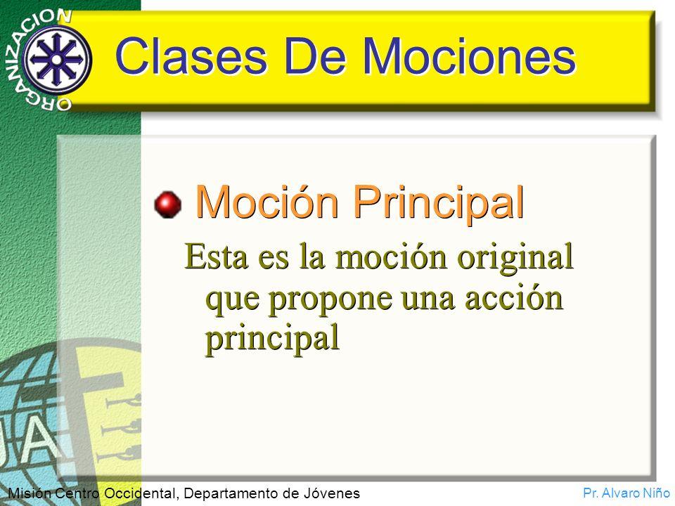Pr. Alvaro Niño Misión Centro Occidental, Departamento de Jóvenes Clases De Mociones Moción Principal Esta es la moción original que propone una acció