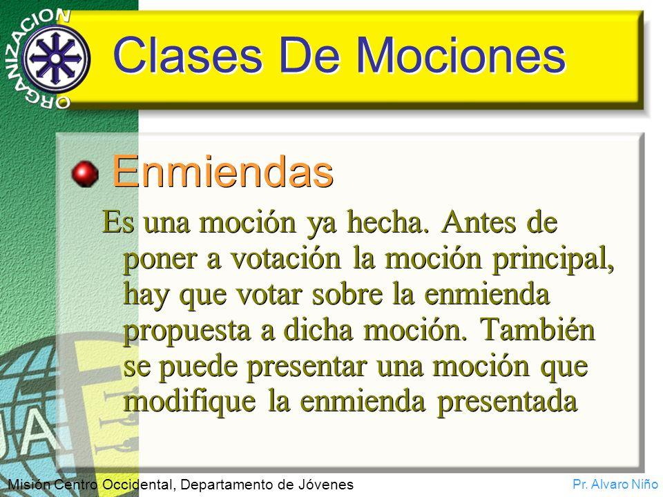 Pr. Alvaro Niño Misión Centro Occidental, Departamento de Jóvenes Clases De Mociones Enmiendas Es una moción ya hecha. Antes de poner a votación la mo