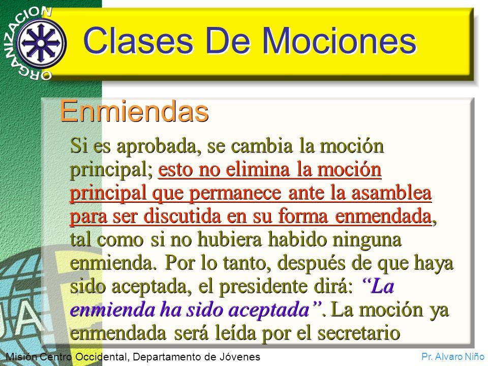 Pr. Alvaro Niño Misión Centro Occidental, Departamento de Jóvenes Clases De Mociones Enmiendas Si es aprobada, se cambia la moción principal; esto no
