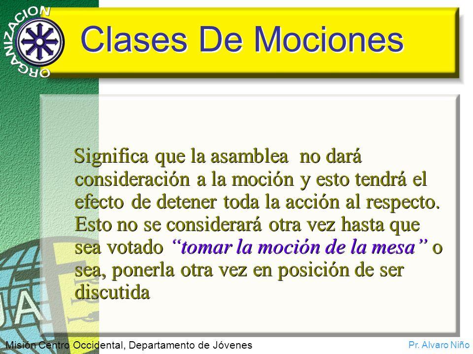 Pr. Alvaro Niño Misión Centro Occidental, Departamento de Jóvenes Clases De Mociones Significa que la asamblea no dará consideración a la moción y est