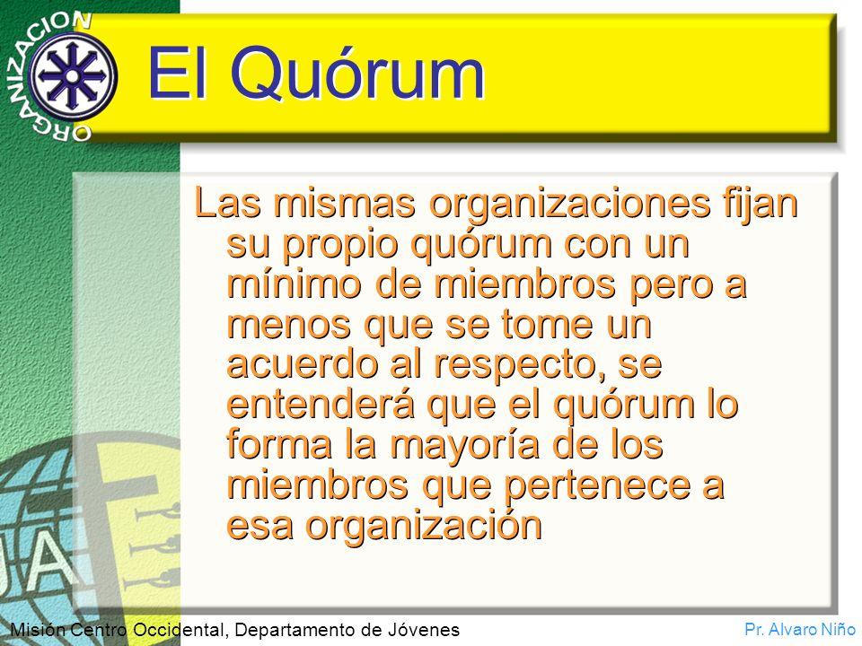 Pr. Alvaro Niño Misión Centro Occidental, Departamento de Jóvenes El Quórum Las mismas organizaciones fijan su propio quórum con un mínimo de miembros