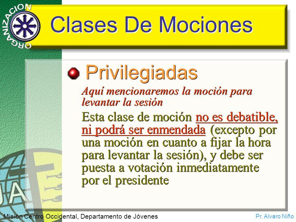 Pr. Alvaro Niño Misión Centro Occidental, Departamento de Jóvenes Clases De Mociones Privilegiadas Aquí mencionaremos la moción para levantar la sesió