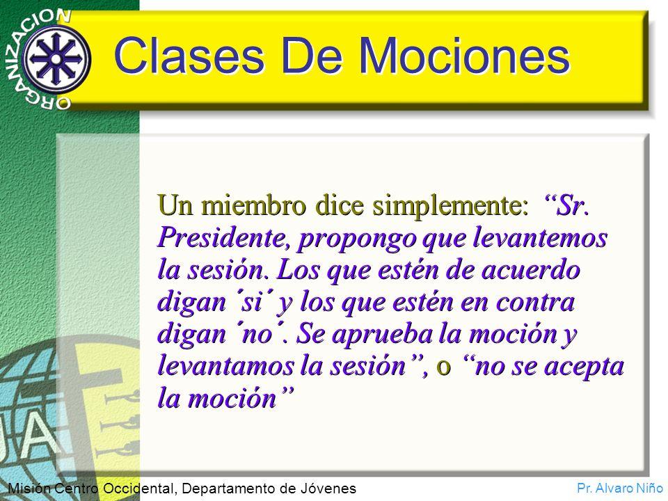 Pr. Alvaro Niño Misión Centro Occidental, Departamento de Jóvenes Clases De Mociones Un miembro dice simplemente: Sr. Presidente, propongo que levante