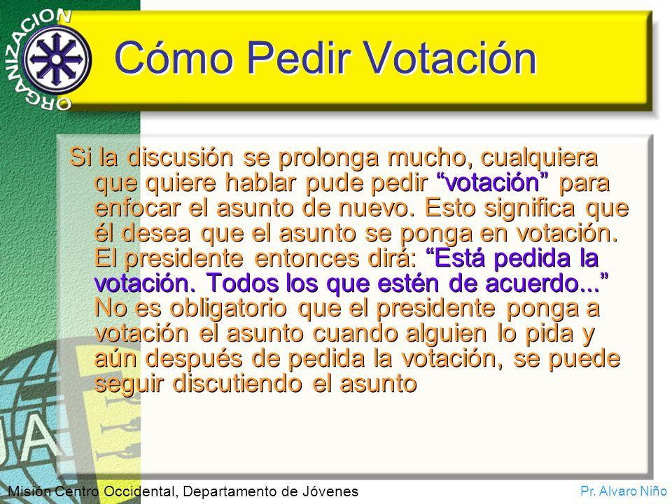 Pr. Alvaro Niño Misión Centro Occidental, Departamento de Jóvenes Cómo Pedir Votación Si la discusión se prolonga mucho, cualquiera que quiere hablar