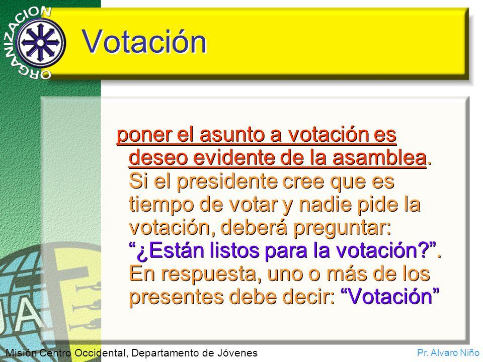 Pr. Alvaro Niño Misión Centro Occidental, Departamento de Jóvenes Votación poner el asunto a votación es deseo evidente de la asamblea. Si el presiden