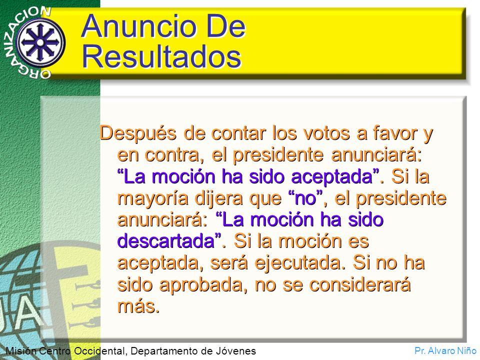 Pr. Alvaro Niño Misión Centro Occidental, Departamento de Jóvenes Anuncio De Resultados Después de contar los votos a favor y en contra, el presidente