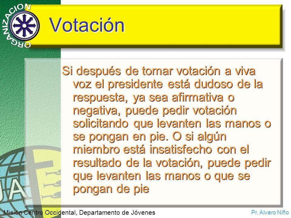 Pr. Alvaro Niño Misión Centro Occidental, Departamento de Jóvenes Votación Si después de tomar votación a viva voz el presidente está dudoso de la res