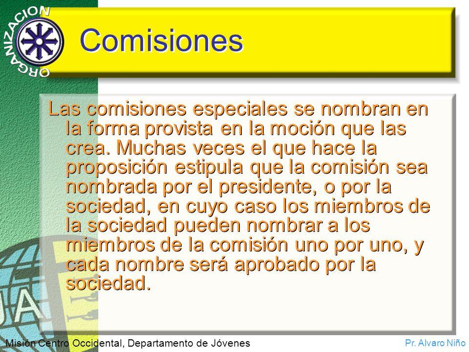Pr. Alvaro Niño Misión Centro Occidental, Departamento de Jóvenes Comisiones Las comisiones especiales se nombran en la forma provista en la moción qu