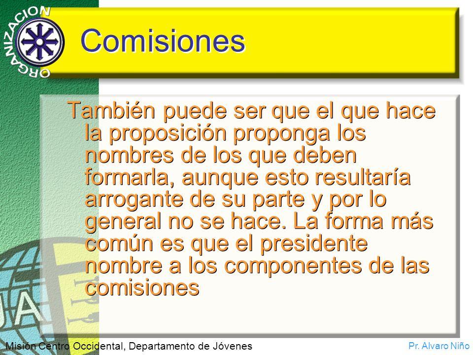 Pr. Alvaro Niño Misión Centro Occidental, Departamento de Jóvenes Comisiones También puede ser que el que hace la proposición proponga los nombres de