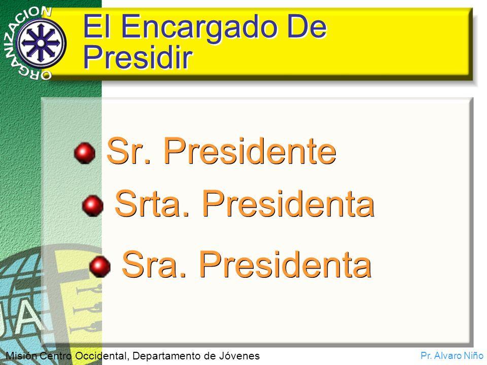 Pr. Alvaro Niño Misión Centro Occidental, Departamento de Jóvenes El Encargado De Presidir Sr. Presidente Srta. Presidenta Sra. Presidenta