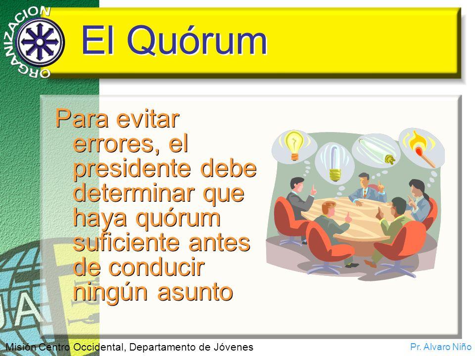 Pr. Alvaro Niño Misión Centro Occidental, Departamento de Jóvenes El Quórum Para evitar errores, el presidente debe determinar que haya quórum suficie