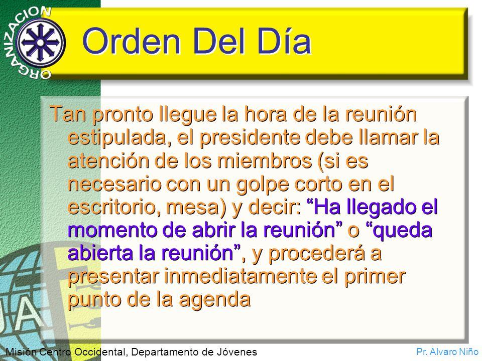 Pr. Alvaro Niño Misión Centro Occidental, Departamento de Jóvenes Orden Del Día Tan pronto llegue la hora de la reunión estipulada, el presidente debe
