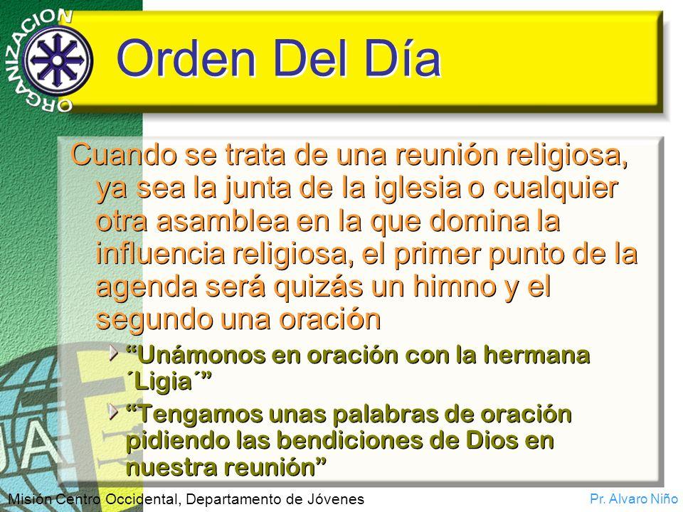 Pr. Alvaro Niño Misión Centro Occidental, Departamento de Jóvenes Orden Del Día Cuando se trata de una reuni ó n religiosa, ya sea la junta de la igle