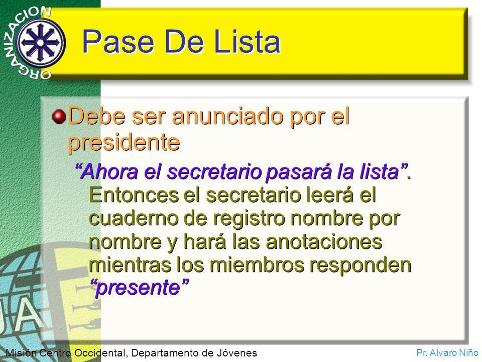 Pr. Alvaro Niño Misión Centro Occidental, Departamento de Jóvenes Pase De Lista Debe ser anunciado por el presidente Ahora el secretario pasará la lis