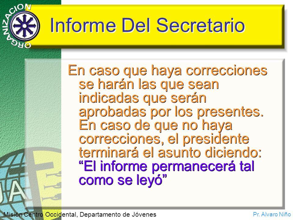 Pr. Alvaro Niño Misión Centro Occidental, Departamento de Jóvenes Informe Del Secretario En caso que haya correcciones se harán las que sean indicadas