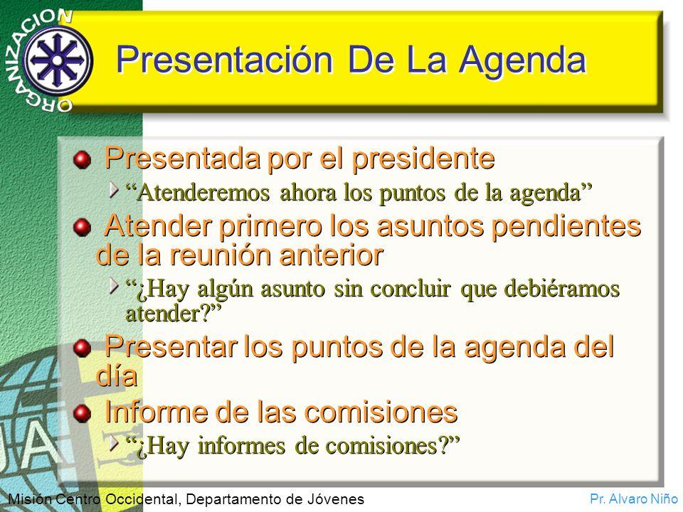 Pr. Alvaro Niño Misión Centro Occidental, Departamento de Jóvenes Presentación De La Agenda Presentada por el presidente Atenderemos ahora los puntos