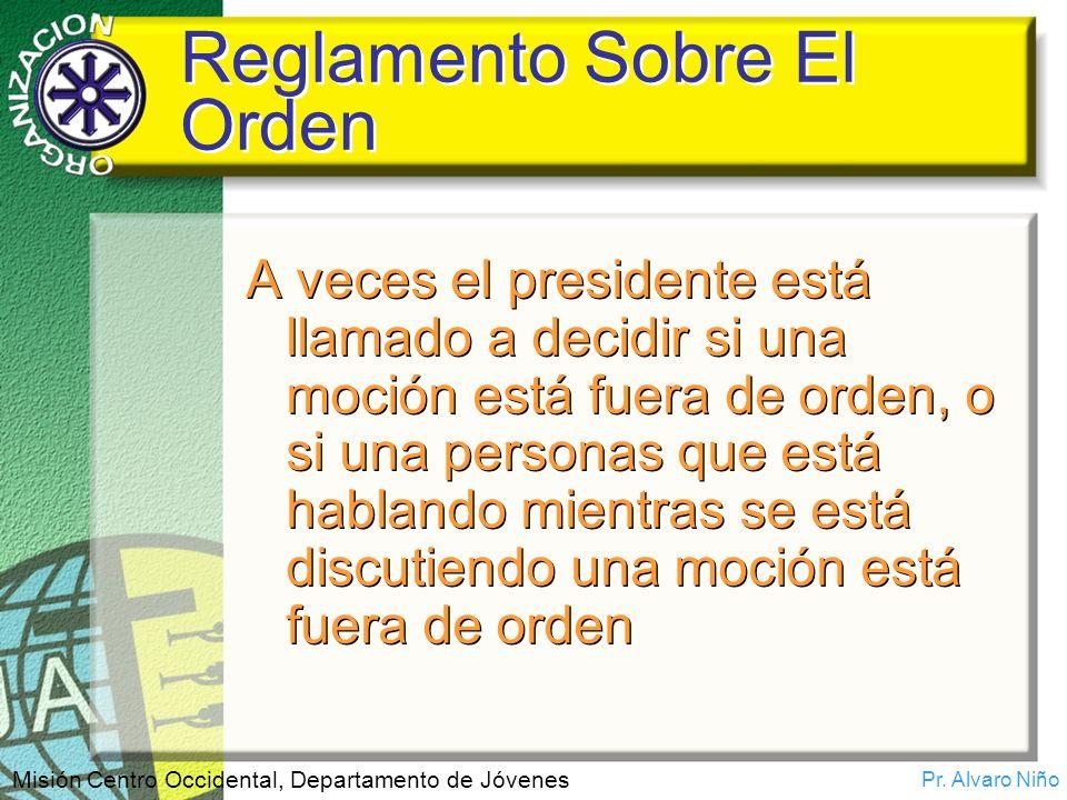 Pr. Alvaro Niño Misión Centro Occidental, Departamento de Jóvenes Reglamento Sobre El Orden A veces el presidente está llamado a decidir si una moción