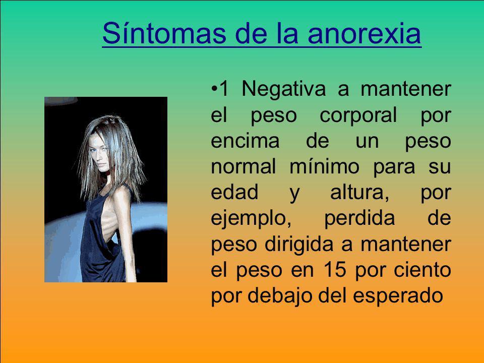 1 Negativa a mantener el peso corporal por encima de un peso normal mínimo para su edad y altura, por ejemplo, perdida de peso dirigida a mantener el
