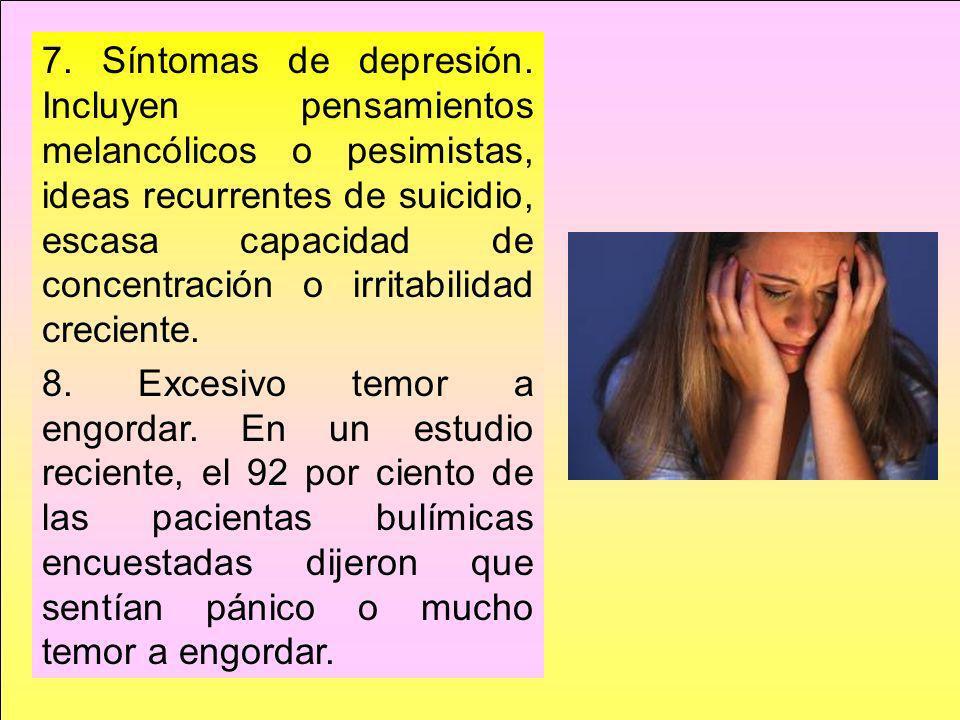 7. Síntomas de depresión. Incluyen pensamientos melancólicos o pesimistas, ideas recurrentes de suicidio, escasa capacidad de concentración o irritabi
