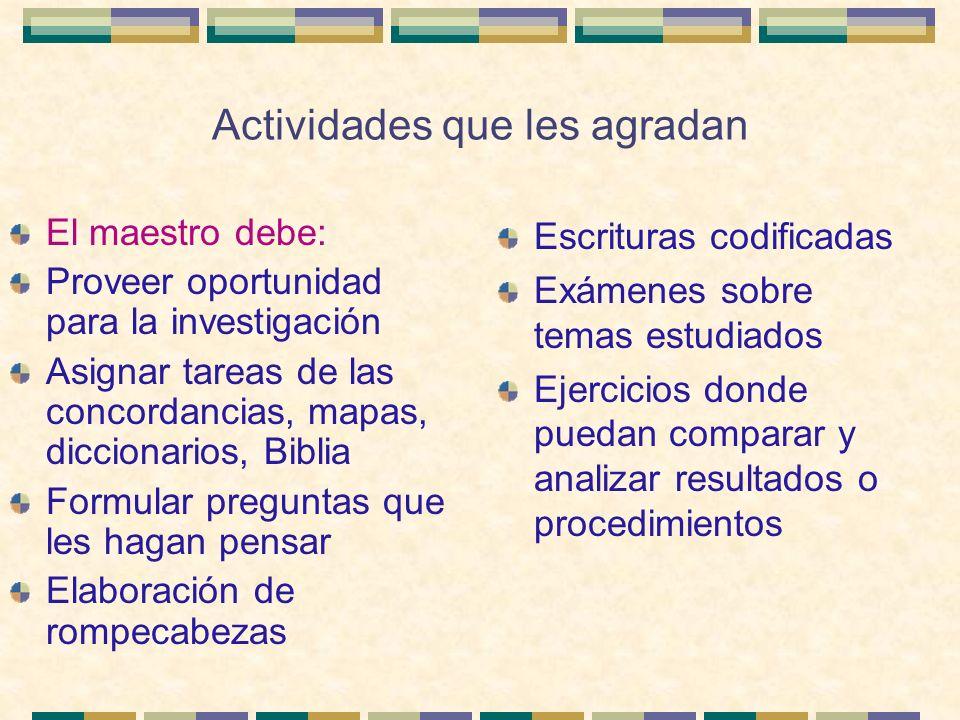 Actividades que les agradan El maestro debe: Proveer oportunidad para la investigación Asignar tareas de las concordancias, mapas, diccionarios, Bibli