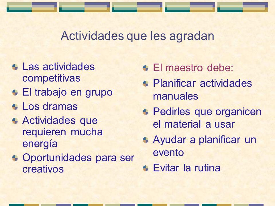 Actividades que les agradan Las actividades competitivas El trabajo en grupo Los dramas Actividades que requieren mucha energía Oportunidades para ser