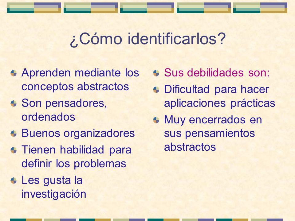 ¿Cómo identificarlos? Aprenden mediante los conceptos abstractos Son pensadores, ordenados Buenos organizadores Tienen habilidad para definir los prob