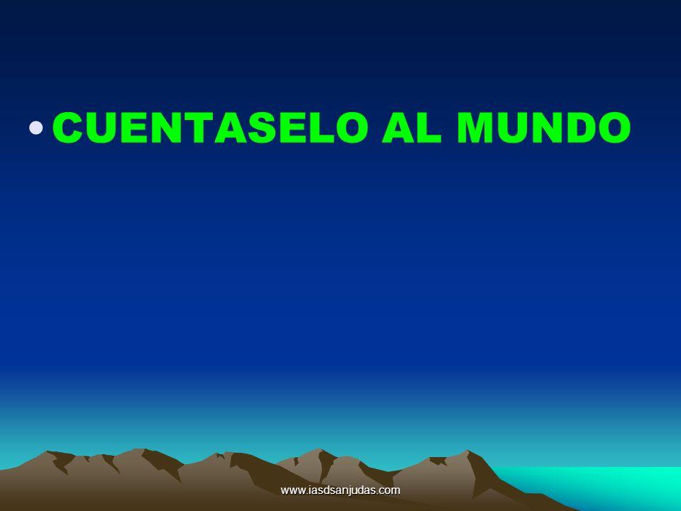 www.iasdsanjudas.com CUENTASELO AL MUNDO