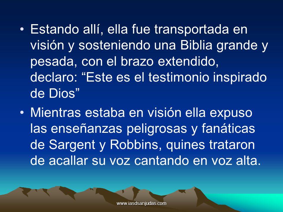 www.iasdsanjudas.com Estando allí, ella fue transportada en visión y sosteniendo una Biblia grande y pesada, con el brazo extendido, declaro: Este es