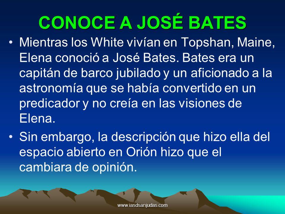 www.iasdsanjudas.com CONOCE A JOSÉ BATES Mientras los White vivían en Topshan, Maine, Elena conoció a José Bates. Bates era un capitán de barco jubila