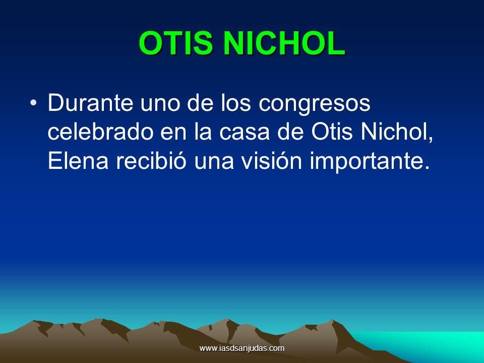 www.iasdsanjudas.com OTIS NICHOL Durante uno de los congresos celebrado en la casa de Otis Nichol, Elena recibió una visión importante.