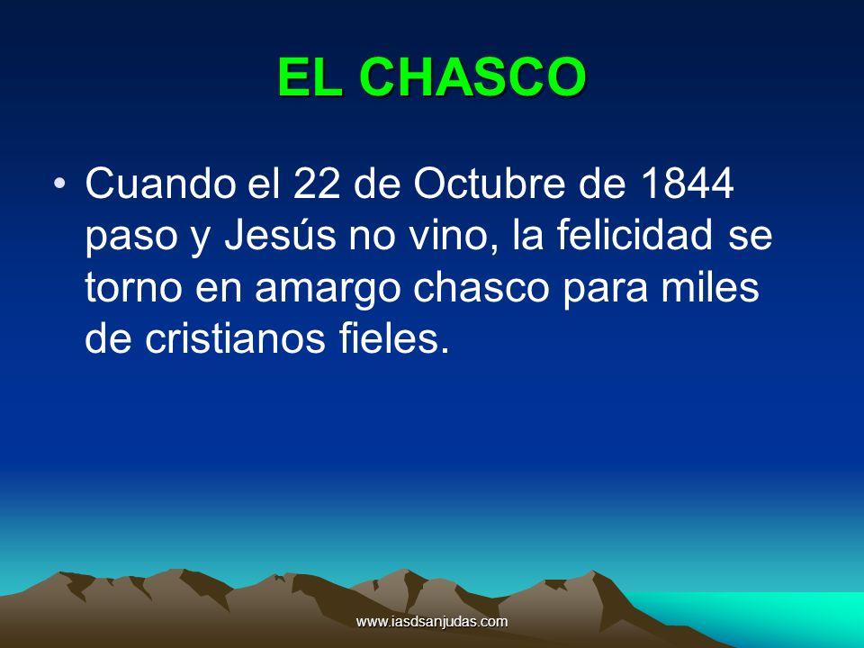 www.iasdsanjudas.com EL CHASCO Cuando el 22 de Octubre de 1844 paso y Jesús no vino, la felicidad se torno en amargo chasco para miles de cristianos f