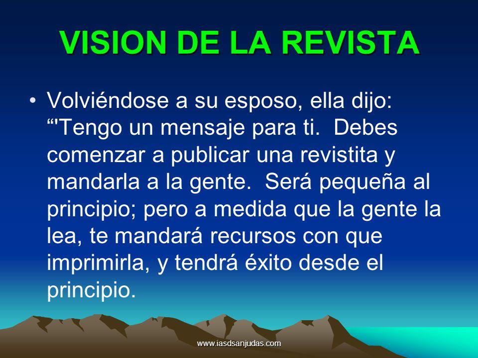 www.iasdsanjudas.com VISION DE LA REVISTA Volviéndose a su esposo, ella dijo: 'Tengo un mensaje para ti. Debes comenzar a publicar una revistita y man