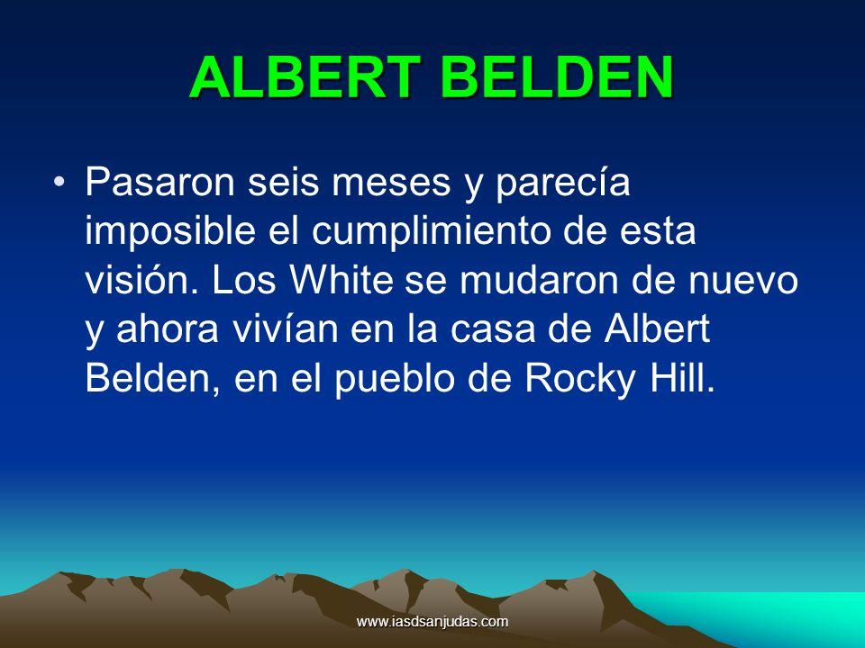 www.iasdsanjudas.com ALBERT BELDEN Pasaron seis meses y parecía imposible el cumplimiento de esta visión. Los White se mudaron de nuevo y ahora vivían