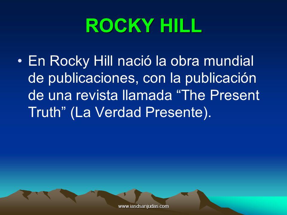 www.iasdsanjudas.com ROCKY HILL En Rocky Hill nació la obra mundial de publicaciones, con la publicación de una revista llamada The Present Truth (La